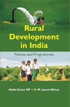 Rural Development In India - Policies and Programmes ebook by Abdul Azeez, S. M. Jawed Akhtar