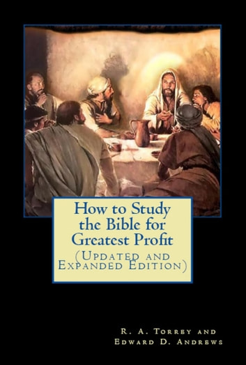 How to Study the Bible for Greatest Profit (Updated and Expanded Edition) ebook by Edward D. Andrews,R. A. Torrey