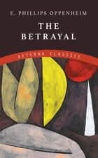 The Betrayal ebook by E. Phillips Oppenheim