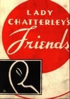 Lady Chatterley's Friends ebook by Anonymous