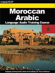 Moroccan Arabic Language Audio Training Course - Language Learning Country Guide and Vocabulary for Travel in Morocco ebook by Language Recall