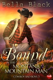 Bound by the Montana Mountain Man ebook by Bella Black