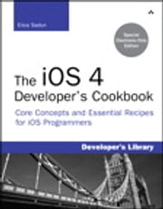 The iOS 4 Developer's Cookbook - Core Concepts and Essential Recipes for iPhone and iPad Programmers ebook by Erica Sadun