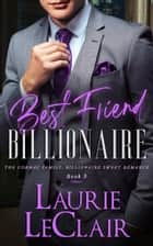 Best Friend Billionaire ebook by Laurie LeClair
