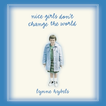 Nice Girls Don't Change the World audiobook by Lynne Hybels
