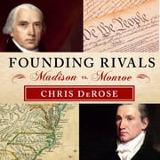 Founding Rivals - Madison vs. Monroe, the Bill of Rights, and the Election That Saved a Nation audiobook by Chris DeRose