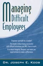Managing Difficult Employees ebook by Dr. Joseph E. Koob
