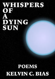 Whispers Of A Dying Sun ebook by Kelvin C. Bias