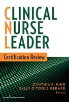 Clinical Nurse Leader Certification Review ebook by Sally Gerard, DNP, RN,...