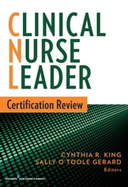 Clinical Nurse Leader Certification Review ebook by Cynthia R. King, PhD, MSN, NP, RN, CNL, FAAN,Sally Gerard, DNP, RN, CDE, CNL