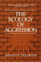 The Ecology of Aggression ebook by Arnold P. Goldstein