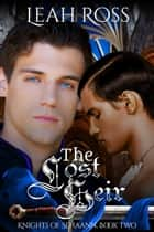 The Lost Heir - Knights of Sehaann, #2 ebook by Leah Ross