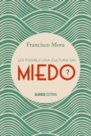 ¿Es posible una cultura sin miedo? ebook by Francisco Mora Teruel