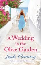 A Wedding in the Olive Garden - an uplifting story of friendship set under the Greek sun ebook by Leah Fleming