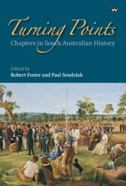 Turning Points - Chapters in South Australian history ebook by Robert Foster,Paul Sendziuk