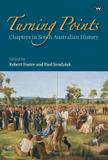 Turning Points - Chapters in South Australian history ebook by
