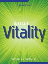 Instant vitality - Shortcuts to a healthier life ebook by Infinite Ideas