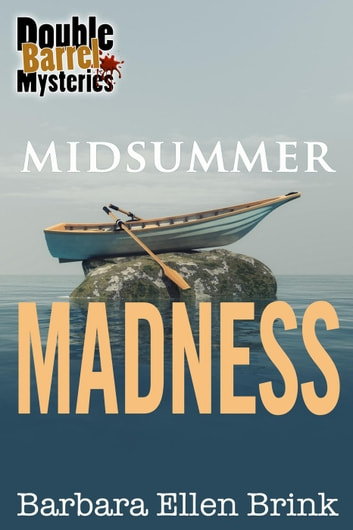 Midsummer Madness - Double Barrel Mysteries, #3 ebook by Barbara Ellen Brink