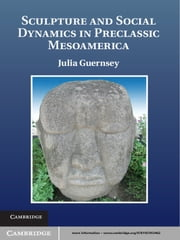 Sculpture and Social Dynamics in Preclassic Mesoamerica ebook by Julia Guernsey