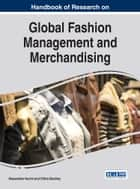 Handbook of Research on Global Fashion Management and Merchandising ebook by Alessandra Vecchi, Chitra Buckley