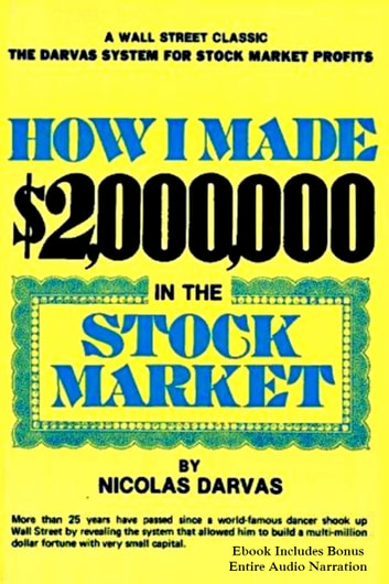 HOW I MADE $2,000,000 IN THE STOCK MARKET [Deluxe Edition] - A Wall Street Classic, The Darvas System for Stock Market Profits (Plus BONUS Entire Audiobook Narration) ebook by Nicolas Darvas