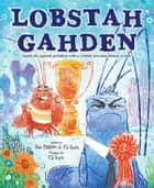 Lobstah Gahden - Speak out against pollution with a wicked awesome Boston accent! ebook by Alli Brydon, EG Keller
