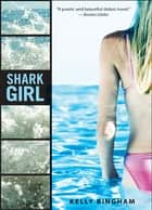 Shark Girl ebook by Kelly Bingham