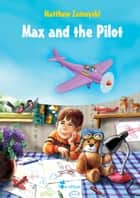 Max and the Pilot - An Illustrated Tale for Kids ebook by M.B. Zamoyski