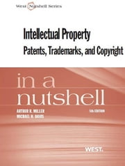 Miller and Davis' Intellectual Property, Patents,Trademarks, and Copyright in a Nutshell, 5th ebook by Arthur Miller,Michael Davis