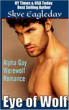 Eye of Wolf (Alpha Gay Werewolf Romance) ebook by Skye Eagleday