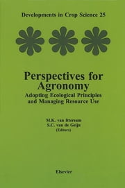 Perspectives for Agronomy - Adopting Ecological Principles and Managing Resource Use ebook by M.K. van Ittersum,S.C. van de Geijn