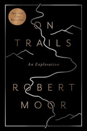 On Trails - An Exploration ebook by Robert Moor