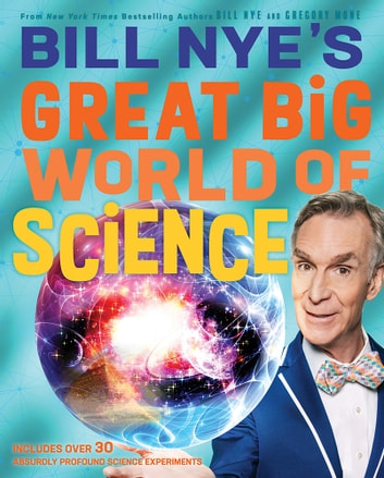Bill Nye's Great Big World of Science ebook by Bill Nye,Gregory Mone