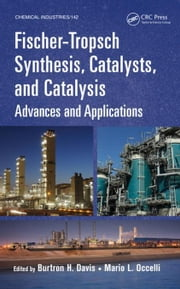 Fischer-Tropsch Synthesis, Catalysts, and Catalysis: Advances and Applications ebook by Davis, Burtron H.
