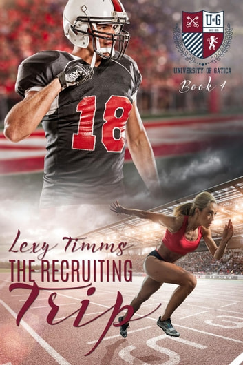 The Recruiting Trip - The University of Gatica Series, #1 ebook by Lexy Timms