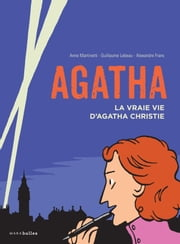Agatha la vraie vie d'Agatha Christie ebook by Anne Martinetti,Guillaume Lebeau