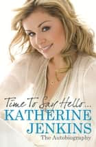 Time to Say Hello - My Autobiography ebook by Katherine Jenkins