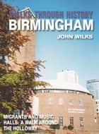 Walks Through History - Birmingham: Migrants and Music Halls: A walk around the Holloway ebook by John Wilks