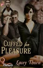 Cuffed for Pleasure - Pleasures Series, Book One ebook by Lacey Thorn