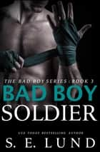 Bad Boy Soldier ebook by S. E. Lund