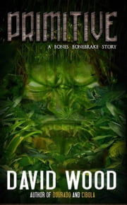 Primitive- A Bones Bonebrake Adventure - Bones Bonebrake Adventures, #1 ebook by David Wood