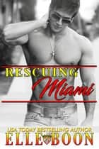 Rescuing Miami - Miami Nights, #2 ebook by Elle Boon