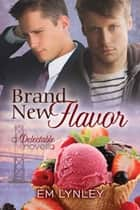 Brand New Flavor ebook by EM Lynley