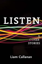 Listen & Other Stories ebook by Liam Callanan