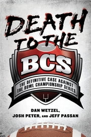Death to the BCS - The Definitive Case Against the Bowl Championship Series ebook by Kobo.Web.Store.Products.Fields.ContributorFieldViewModel