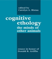 Cognitive Ethology - Essays in Honor of Donald R. Griffin ebook by Carolyn A. Ristau,Peter Marler