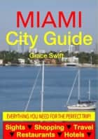 Miami City Guide - Sightseeing, Hotel, Restaurant, Travel & Shopping Highlights (Illustrated) ebook by Grace Swift