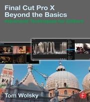 Final Cut Pro X Beyond the Basics - Advanced Techniques for Editors ebook by Tom Wolsky