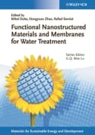 Functional Nanostructured Materials and Membranes for Water Treatment ebook by Mikel Duke,Dongyuan Zhao,Rafael Semiat,Max Lu
