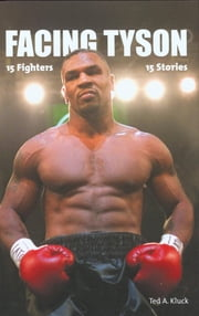 Facing Tyson - Fifteen Fighters, Fifteen Stories ebook by Ted Kluck